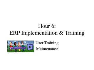 Hour 6: ERP Implementation  Training