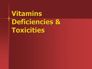 Vitamins Deficiencies & Toxicities