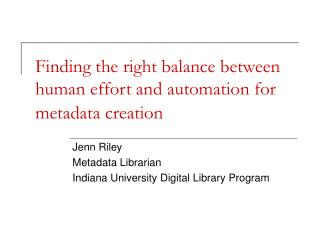 Finding the right balance between human effort and automation for metadata creation