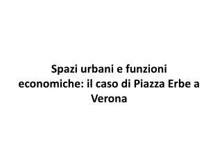 Spazi urbani e funzioni economiche: il caso di Piazza Erbe a Verona