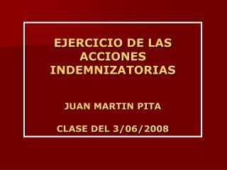 EJERCICIO DE LAS ACCIONES INDEMNIZATORIAS JUAN MARTIN PITA CLASE DEL 3/06/2008