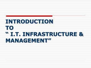 """INTRODUCTION  TO """" I.T. INFRASTRUCTURE & MANAGEMENT"""""""