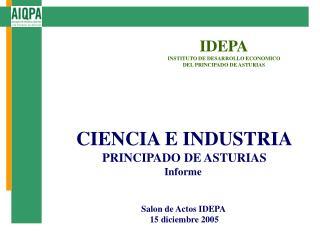 CIENCIA E INDUSTRIA PRINCIPADO DE ASTURIAS Informe  Salon de Actos IDEPA  15 diciembre 2005