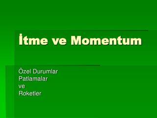 İtme ve Momentum