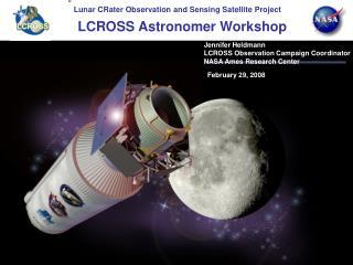 Jennifer Heldmann LCROSS Observation Campaign Coordinator NASA Ames Research Center