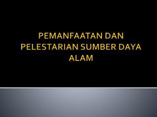 PEMANFAATAN DAN PELESTARIAN SUMBER DAYA ALAM