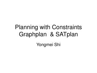 Planning with Constraints Graphplan   SATplan