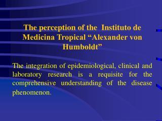 The perception of the  Instituto de Medicina Tropical �Alexander von Humboldt�
