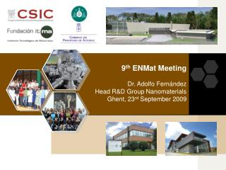 9 th  ENMat Meeting Dr. Adolfo Fernández Head R&D Group Nanomaterials Ghent, 23 rd  September 2009
