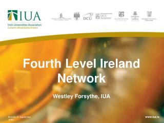Fourth Level Ireland Network Westley Forsythe, IUA