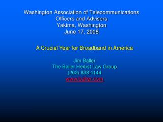 A Crucial  Year for Broadband in America Jim Baller  The Baller Herbst Law Group (202) 833-1144