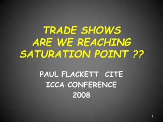 TRADE SHOWS ARE WE REACHING SATURATION POINT ??