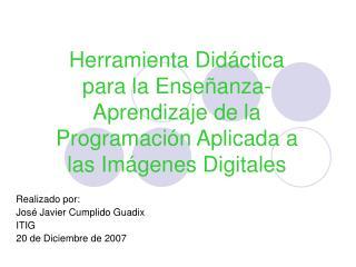 Realizado por: José Javier Cumplido Guadix ITIG 20 de Diciembre de 2007