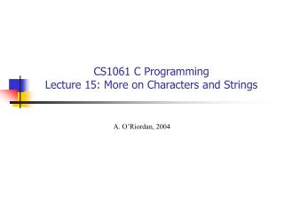 CS1061 C Programming Lecture 15: More on Characters and Strings