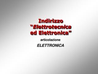 """Indirizzo """" Elettrotecnica  ed Elettronica"""""""