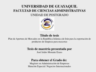 UNIVERSIDAD DE GUAYAQUIL FACULTAD DE CIENCIAS ADMINISTRATIVAS UNIDAD DE POSTGRADO Titulo de tesis