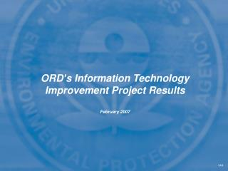 ORD's Information Technology Improvement Project Results  February 2007