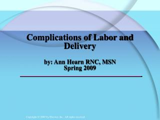 Complications of Labor and Delivery by: Ann Hearn RNC, MSN Spring 2009