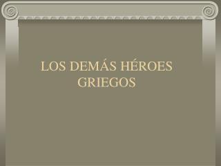 LOS DEMÁS HÉROES GRIEGOS