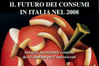 IL FUTURO DEI CONSUMI IN ITALIA NEL 2008 Indagine previsionale condotta