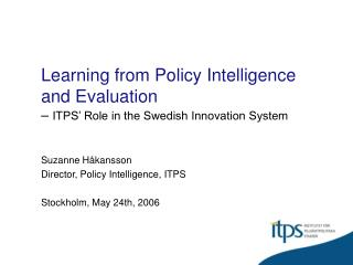 Learning from Policy Intelligence and Evaluation –  ITPS' Role in the Swedish Innovation System