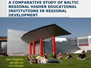 A COMPARATIVE STUDY OF BALTIC REGIONAL HIGHER EDUCATIONAL INSTITUTIONS IN REGIONAL DEVELOPMENT