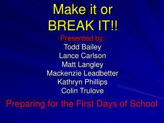 Make it or  BREAK IT!!