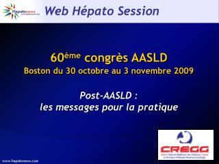 60 ème  congrès AASLD Boston du 30 octobre au 3 novembre 2009