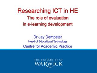 Researching ICT in HE The role of evaluation  in e-learning development Dr Jay Dempster