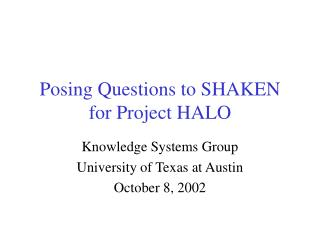 Posing Questions to SHAKEN for Project HALO