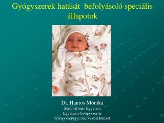Gyógyszerek hatását  befolyásoló speciális állapotok Dr. Hantos Mónika Semmelweis Egyetem
