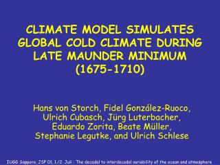 CLIMATE MODEL SIMULATES GLOBAL COLD CLIMATE DURING LATE MAUNDER MINIMUM   (1675-1710)