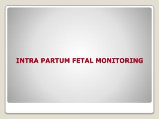 INTRA PARTUM FETAL MONITORING