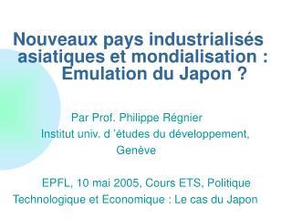 Nouveaux pays industrialisés    asiatiques et mondialisation :        Emulation du Japon ?