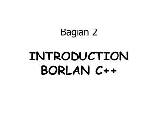 Bagian 2 INTRODUCTION BORLAN C++