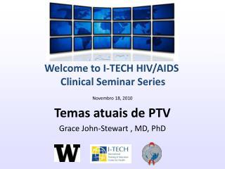Novembro 18, 2010 Temas atuais de PTV Grace John-Stewart , MD, PhD