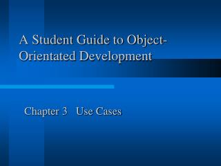 A Student Guide to Object- Orientated Development