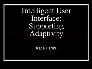 Intelligent User Interface: Supporting Adaptivity