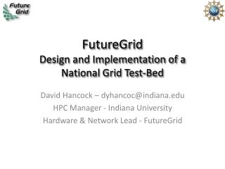 FutureGrid Design and Implementation of a National Grid Test-Bed