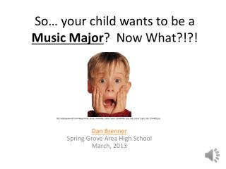 So… your child wants to be a  Music Major ?  Now What?!?!