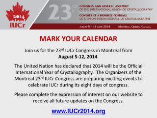 J oin us  for  the 23 rd IUCr  Congress in Montreal from  August 5-12, 2014 .