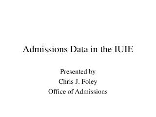 Admissions Data in the IUIE