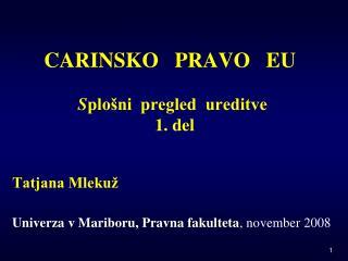 CARINSKO   PRAVO   EU S plošni  pregled  ureditve  1. del