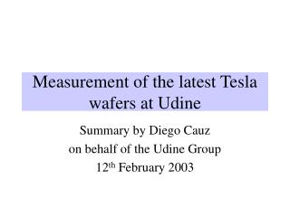 Measurement of the latest Tesla wafers at Udine