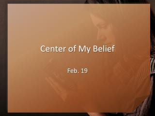 Center of My Belief