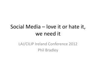 Social Media – love it or hate it, we need it
