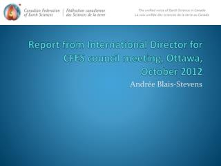 Report from International Director for CFES council meeting, Ottawa,  October 2012