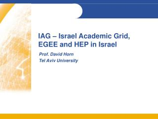 IAG – Israel Academic Grid, EGEE and HEP in Israel