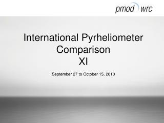 International Pyrheliometer Comparison XI September 27 to October 15, 2010