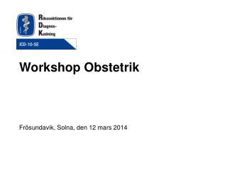Workshop Obstetrik Frösundavik, Solna, den 12 mars 2014